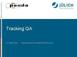 Mitglied der HelmholtzGemeinschaft Tracking QA 24 Oktober 2020