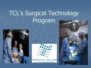 TCLs Surgical Technology Program TCLs Surgical Technology Program