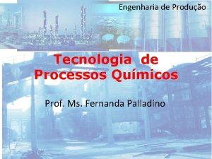 Engenharia de Produo Tecnologia de Processos Qumicos Prof