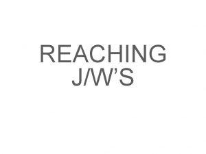 REACHING JWS REACHING JWS Your Experience THINGS TO