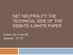 NET NEUTRALITY THE TECHNICAL SIDE OF THE DEBATE