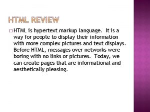 HTML is hypertext markup language It is a