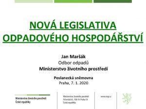 NOV LEGISLATIVA ODPADOVHO HOSPODSTV Jan Mark Odbor odpad