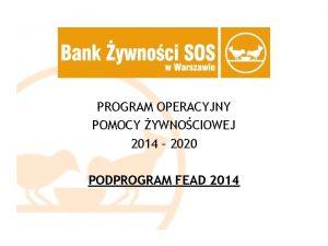 PROGRAM OPERACYJNY POMOCY YWNOCIOWEJ 2014 2020 PODPROGRAM FEAD