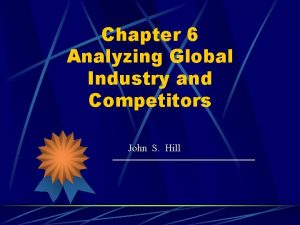 Chapter 6 Analyzing Global Industry and Competitors John