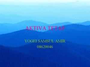 AKTIVA TETAP YOGEI SAMSUL AMIR 08620046 PENGERTIAN AKTIVA