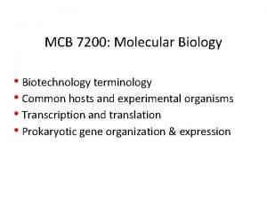 MCB 7200 Molecular Biology Biotechnology terminology Common hosts