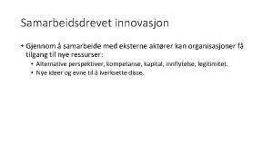 Samarbeidsdrevet innovasjon Gjennom samarbeide med eksterne aktrer kan