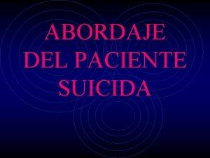 ABORDAJE DEL PACIENTE SUICIDA EL SUICIDIO INTRODUCCIN Acto