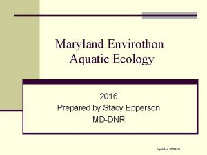 Maryland Envirothon Aquatic Ecology 2016 Prepared by Stacy