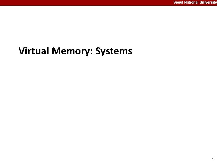 Seoul National University Virtual Memory Systems 1 Seoul