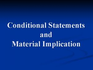Conditional Statements and Material Implication The Conditional The