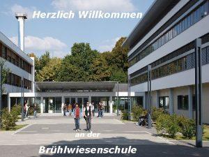 Herzlich Willkommen an der Brhlwiesenschule Das sind wir