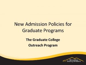 New Admission Policies for Graduate Programs The Graduate
