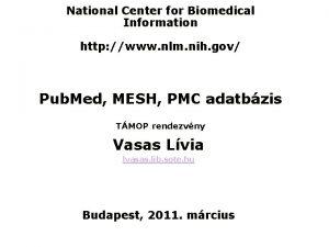National Center for Biomedical Information http www nlm