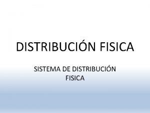 DISTRIBUCIN FISICA SISTEMA DE DISTRIBUCIN FISICA Generalidades Distribucin