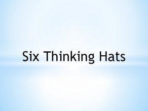 Six Thinking Hats Six Thinking Hats When we