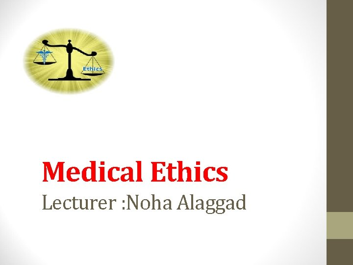Medical Ethics Lecturer Noha Alaggad What is Ethics
