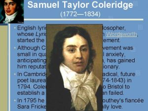 Samuel Taylor Coleridge 1772 1834 English lyrical poet