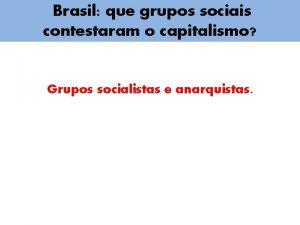 Brasil que grupos sociais contestaram o capitalismo Grupos