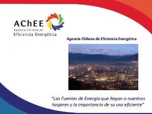 Agencia Chilena de Eficiencia Energtica Las Fuentes de