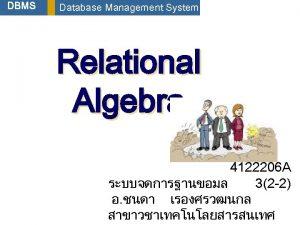 Outline q Relational Database q Relational Database Management