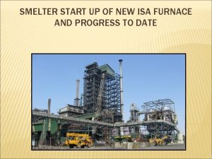 SMELTER START UP OF NEW ISA FURNACE AND