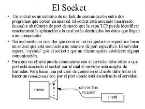 El Socket Un socket es un extremo de