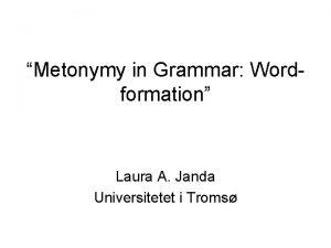 Metonymy in Grammar Wordformation Laura A Janda Universitetet