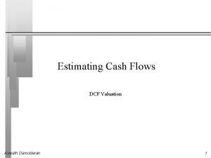 Estimating Cash Flows DCF Valuation Aswath Damodaran 1