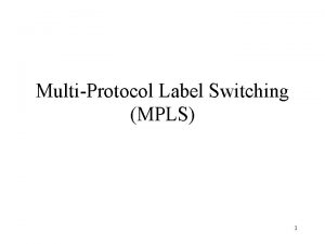 MultiProtocol Label Switching MPLS 1 MPLS Overview A