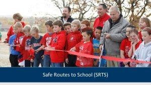Safe Routes to School SRTS Program Overview Safe