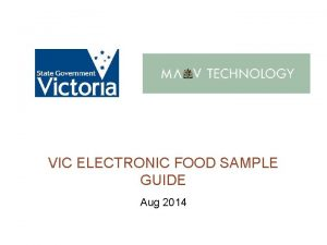 VIC ELECTRONIC FOOD SAMPLE GUIDE Aug 2014 Introduction