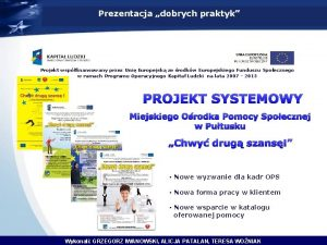Prezentacja dobrych praktyk Projekt wspfinansowany przez Uni Europejsk