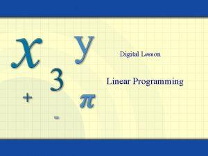 Digital Lesson Linear Programming Linear programming is a