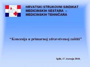 HRVATSKI STRUKOVNI SINDIKAT MEDICINSKIH SESTARA MEDICINSKIH TEHNIARA Koncesija