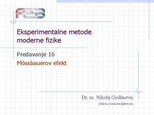 Eksperimentalne metode moderne fizike Predavanje 16 Mssbauerov efekt