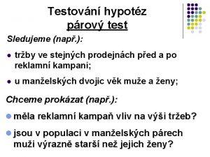 Testovn hypotz prov test Sledujeme nap l trby