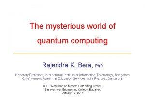 The mysterious world of quantum computing Rajendra K