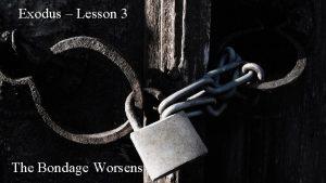 Exodus Lesson 3 The Bondage Worsens Exodus 5