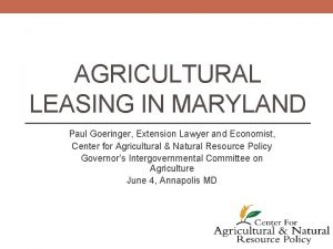 AGRICULTURAL LEASING IN MARYLAND Paul Goeringer Extension Lawyer