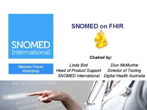 SNOMED on FHIR Chaired by Member Forum Workshop