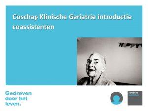Coschap Klinische Geriatrie introductie coassistenten Wie zijn de