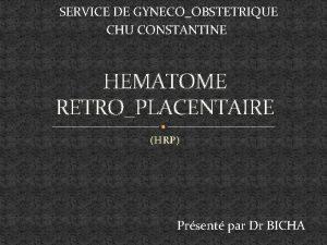 SERVICE DE GYNECOOBSTETRIQUE CHU CONSTANTINE HEMATOME RETROPLACENTAIRE HRP