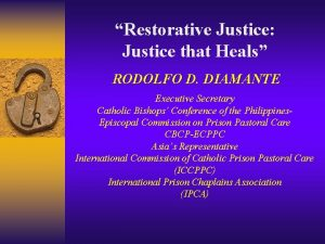 Restorative Justice Justice that Heals RODOLFO D DIAMANTE