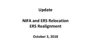 Update NIFA and ERS Relocation ERS Realignment October