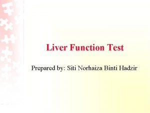 Liver Function Test Prepared by Siti Norhaiza Binti