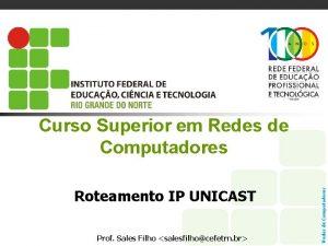 Roteamento IP UNICAST Prof Sales Filho salesfilhocefetrn br