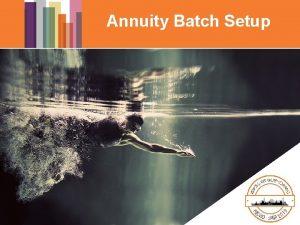 Annuity Batch Setup Annuity Batch Batch Job Setup