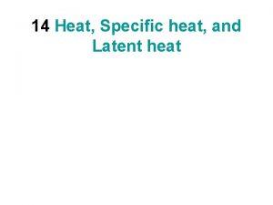 14 Heat Specific heat and Latent heat Heat